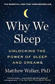 Why We Sleep: Unlocking the Power of Sleep…