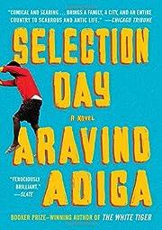 Selection Day: A Novel af Aravind Adiga