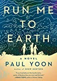 Run me to earth : a novel