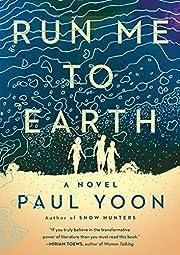 Run Me to Earth – tekijä: Paul Yoon