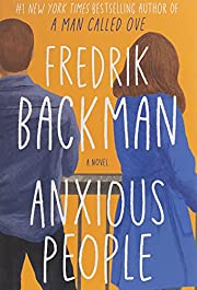 Anxious People: A Novel by Fredrik Backman