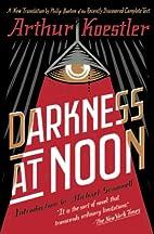 Darkness at Noon: A Novel by Arthur Koestler