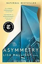 Asymmetry: A Novel by Lisa Halliday