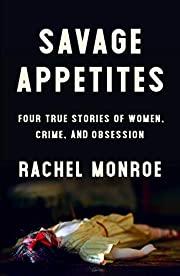 Savage Appetites: Four True Stories of…