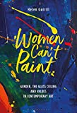 Women can't paint : gender, the glass ceiling and values in contemporary art / Helen Gørrill