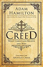 Creed: What Christians Believe and Why…