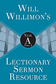 Will Willimons Lectionary Sermon Resource:…