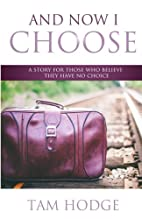 And Now I Choose: A Story For Those Who…