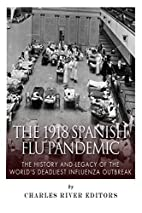 The 1918 Spanish Flu Pandemic: The History…