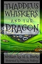 Thaddeus Whiskers and the Dragon by H. L.…