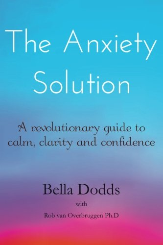 Image for The Anxiety Solution: A Revolutionary Guide to Calm, Clarity and Confidence