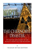 The Chernobyl Disaster: The History and…