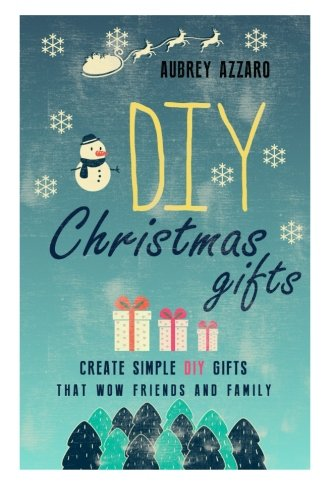 df27c5d68957d [PDF] DIY Christmas Gifts: Create Simple DIY Gifts That Wow Friends And  Family (Christmas - Hanukkah - Holidays - Gifts - DIY) | Free eBooks  Download ...