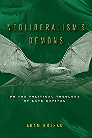 Neoliberalism's Demons: On the…