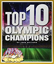 Top 10 Olympic Champions (Top 10 in Sports)…