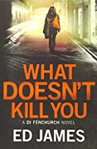 What Doesn't Kill You by Ed. James