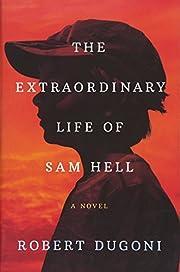 The Extraordinary Life of Sam Hell: A Novel…