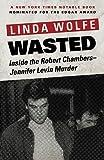 Wasted : inside the Robert Chambers-Jennifer Levin murder / Linda Wolfe
