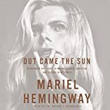 Out came the sun : overcoming the legacy of mental illness, addiction, and suicide in my family / Mariel Hemingway