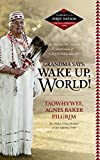 Grandma Says: Wake Up, World! The Wisdom, Wit, Advice, and Stories of ''Grandma Aggie''  ( Legacy of the First Nation, Voices of a Generation Series), Agnes Baker Pilgrim