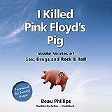 I killed Pink Floyd's pig / by Beau Phillips ; foreword by Sammy Hagar