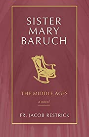 Sister Mary Baruch: The Middle Years (Vol 2)…