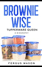 Brownie Wise, Tupperware Queen: A Biography…