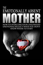 The Emotionally Absent Mother: How To…