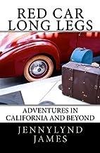 Red Car Long Legs: Adventures in California…