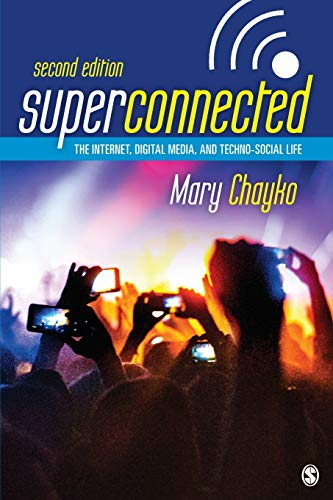 Superconnected: The Internet, Digital Media, and Techno-Social Life, Chayko, Mary