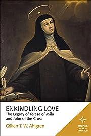 Enkindling Love: The Legacy of Teresa of…