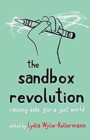 The Sandbox Revolution: Raising Kids for a…