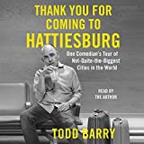 Thank you for coming to Hattiesburg : one comedian's tour of not-quite-the-biggest cities in the world / Todd Barry