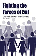 Fighting the Forces of Evil: One man's…
