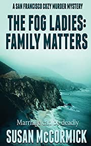 The Fog Ladies: Family Matters (A San…