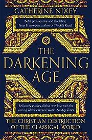 The Darkening Age: The Christian Destruction…