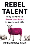 Rebel talent : why it pays to break the rules at work and in life
