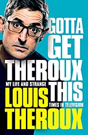Gotta Get Theroux This: My life and strange…