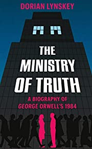The ministry of truth : the biography of…