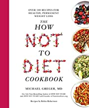 The How Not To Diet Cookbook: Over 100…
