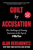 Guilt by accusation : the challenge of proving innocence in the age of #MeToo / Alan Dershowitz