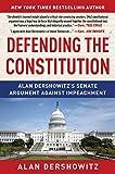 Defending the constitution : Alan dershowitz's senate argument against impeachment