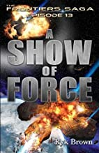 A Show of Force (The Frontiers Saga, #13) by…