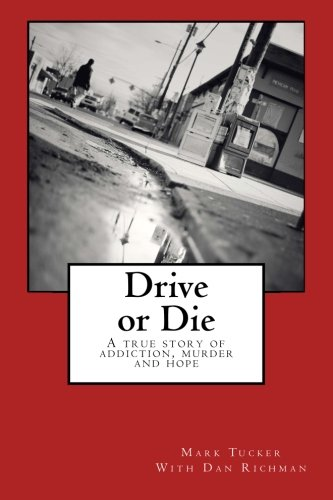 Drive or Die: A story of addiction, murder and hope, Tucker, Mark E.