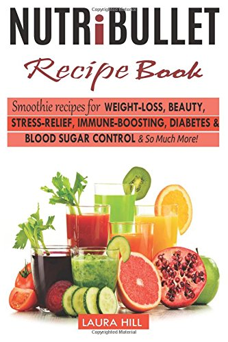 Pdf Nutribullet Recipe Book Top Smoothie Recipes For Weight Loss