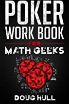 Poker Workbook for Math Geeks by Doug Hull