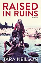 Raised in Ruins: A Memoir by Tara Neilson