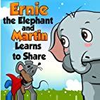 Ernie the Elephant and Martin Learn to Share…