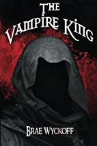 The Vampire King by Brae Wyckoff