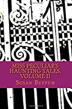 Miss Peculiar's Haunting Tales, Volume II by…
